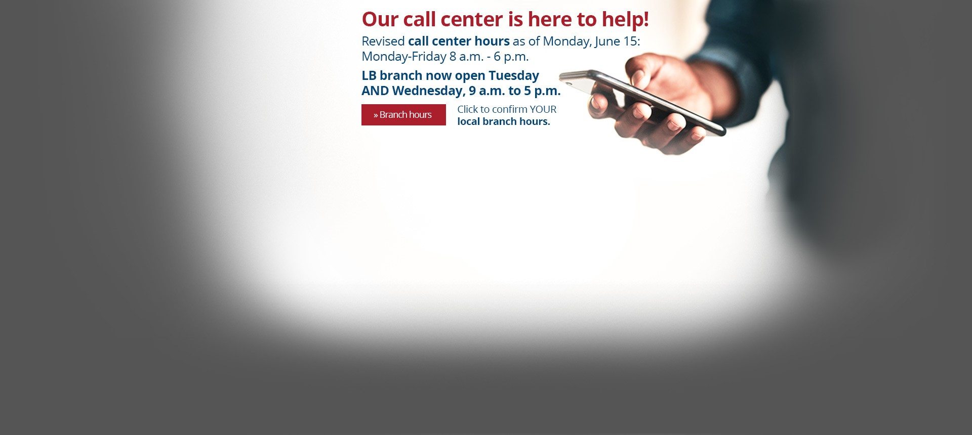 New expanded Call Center and Long Beach branch hours